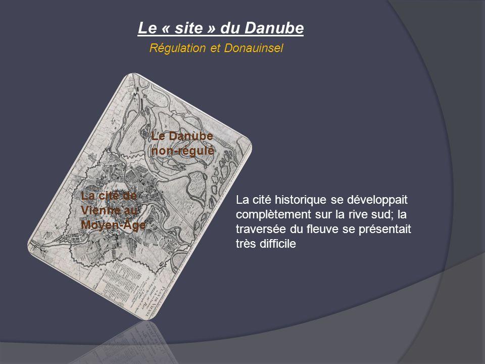 Le « site » du Danube Régulation et Donauinsel Le Danube non-régulé