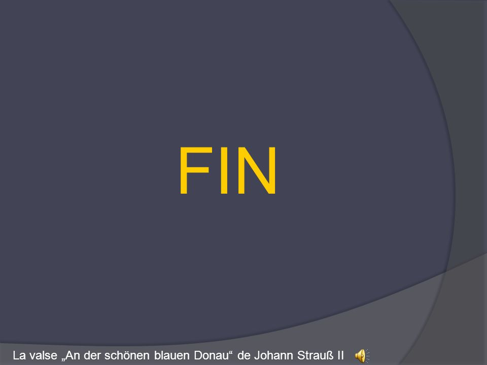 "FIN La valse ""An der schönen blauen Donau de Johann Strauß II"