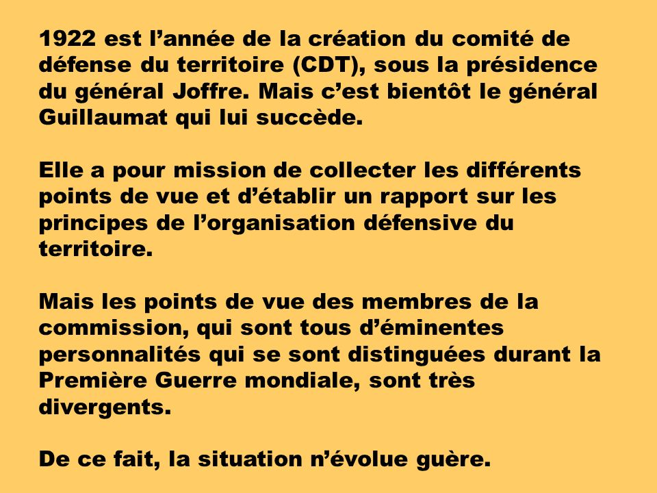1922 est l'année de la création du comité de défense du territoire (CDT), sous la présidence du général Joffre. Mais c'est bientôt le général Guillaumat qui lui succède.