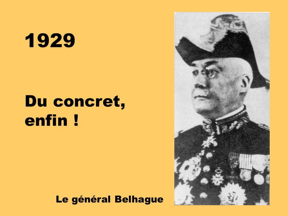 1929 Du concret, enfin ! Le général Belhague