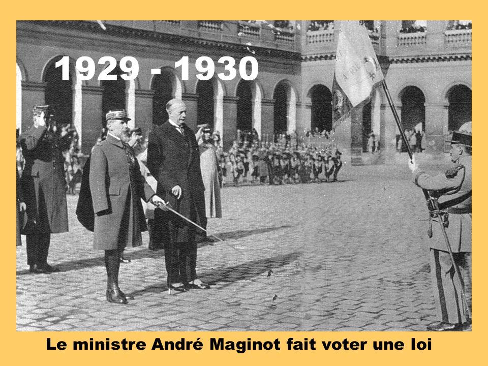 1929 - 1930 Le ministre André Maginot fait voter une loi