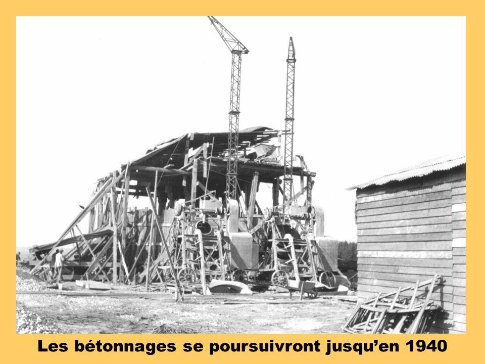 Les bétonnages se poursuivront jusqu'en 1940