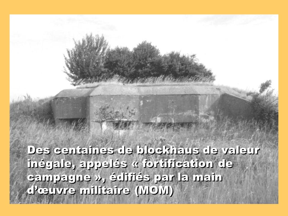 Des centaines de blockhaus de valeur inégale, appelés « fortification de campagne », édifiés par la main d'œuvre militaire (MOM)