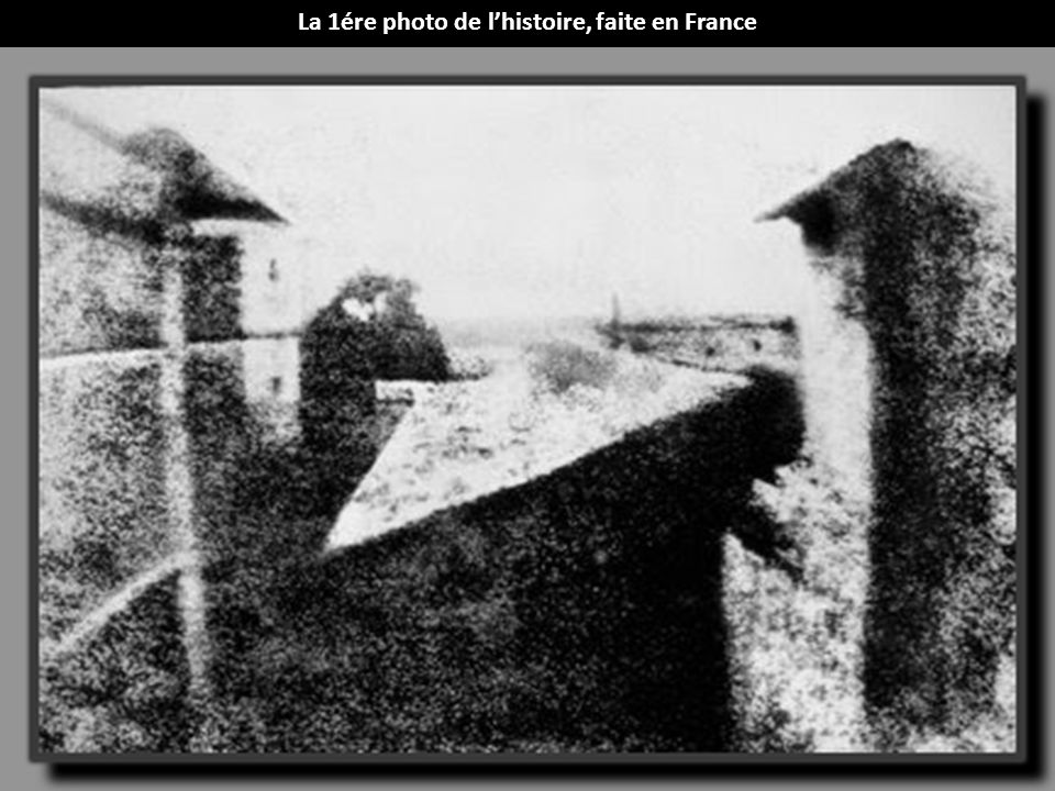 La 1ére photo de l'histoire, faite en France