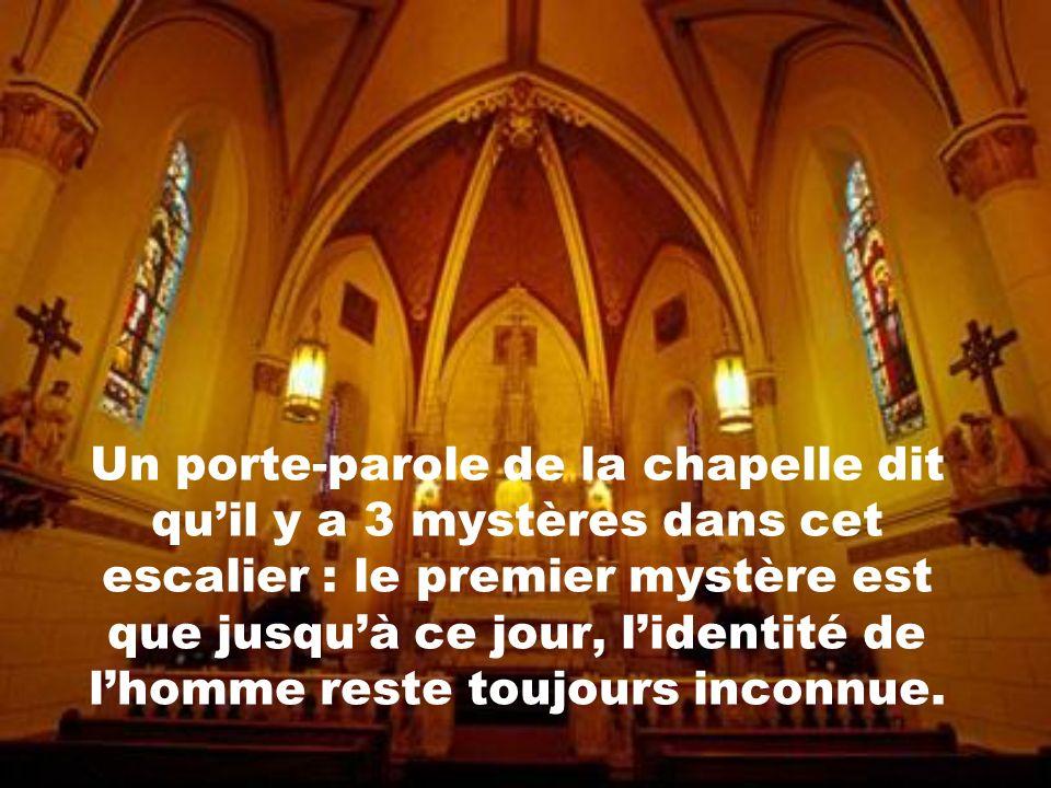 Un porte-parole de la chapelle dit qu'il y a 3 mystères dans cet escalier : le premier mystère est que jusqu'à ce jour, l'identité de l'homme reste toujours inconnue.