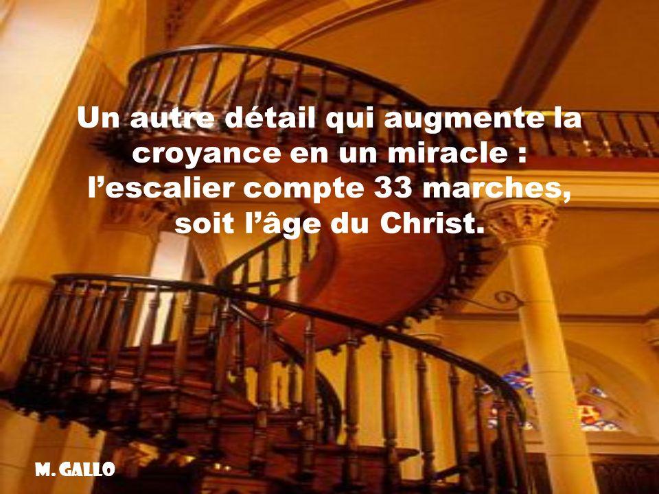 Un autre détail qui augmente la croyance en un miracle : l'escalier compte 33 marches, soit l'âge du Christ.