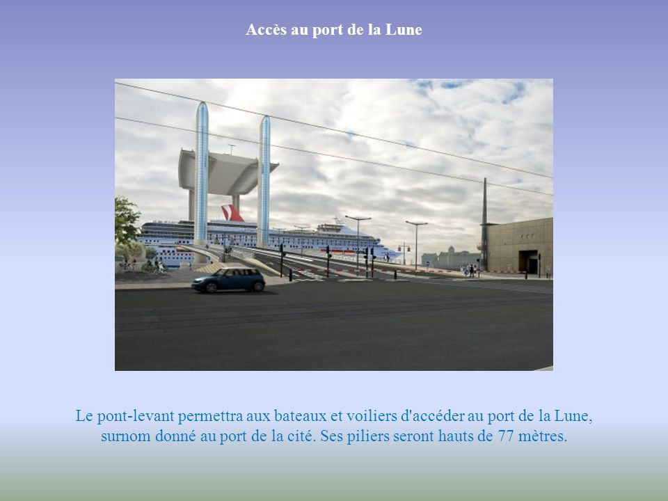 Accès au port de la LuneLe pont-levant permettra aux bateaux et voiliers d accéder au port de la Lune,
