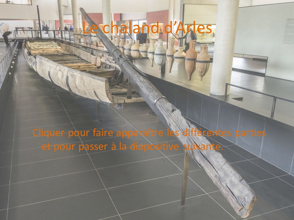 Le chaland d'Arles Cliquer pour faire apparaître les différentes parties et pour passer à la diapositive suivante.