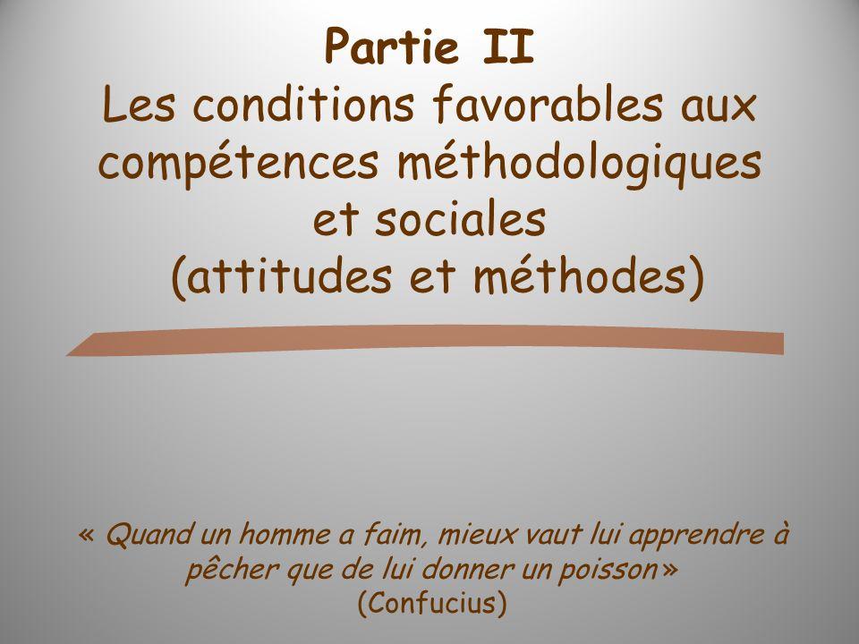 Partie II Les conditions favorables aux compétences méthodologiques et sociales (attitudes et méthodes)