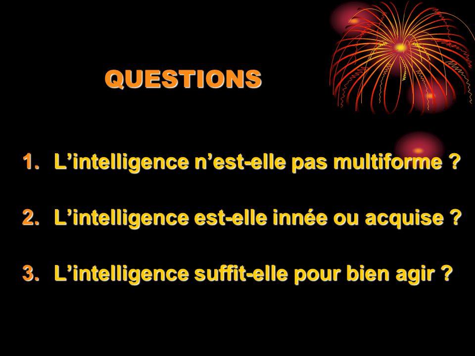 QUESTIONS L'intelligence n'est-elle pas multiforme
