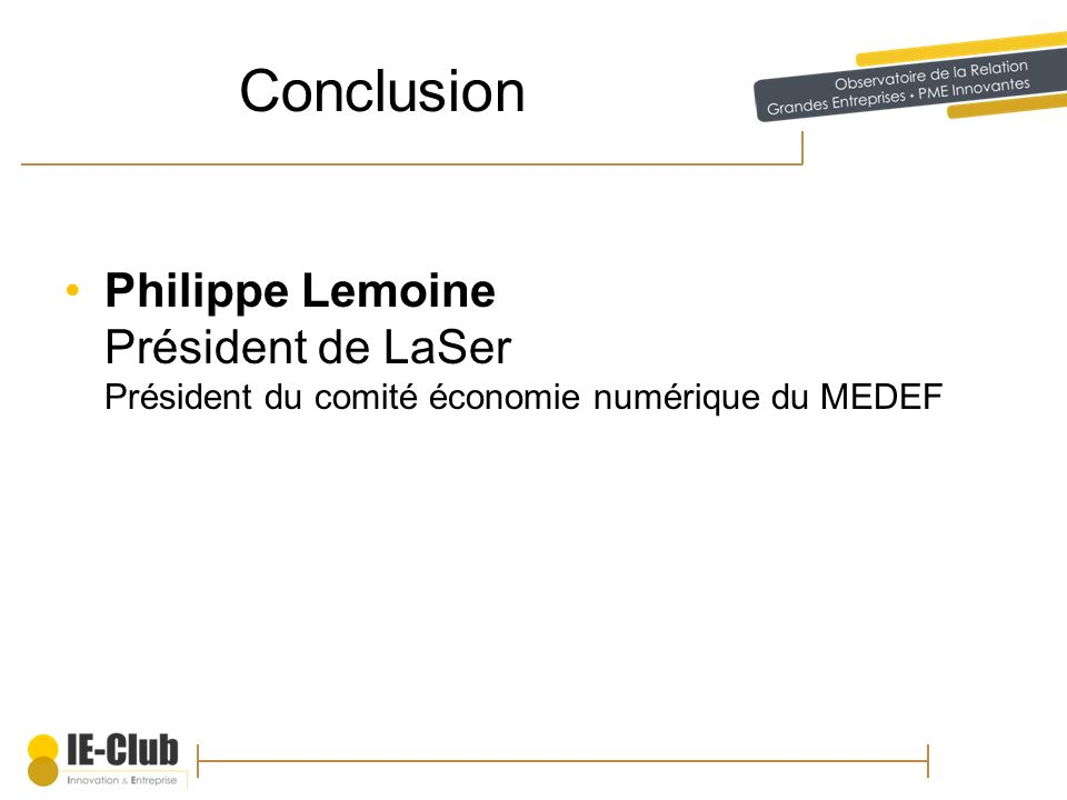 Conclusion Philippe Lemoine Président de LaSer Président du comité économie numérique du MEDEF