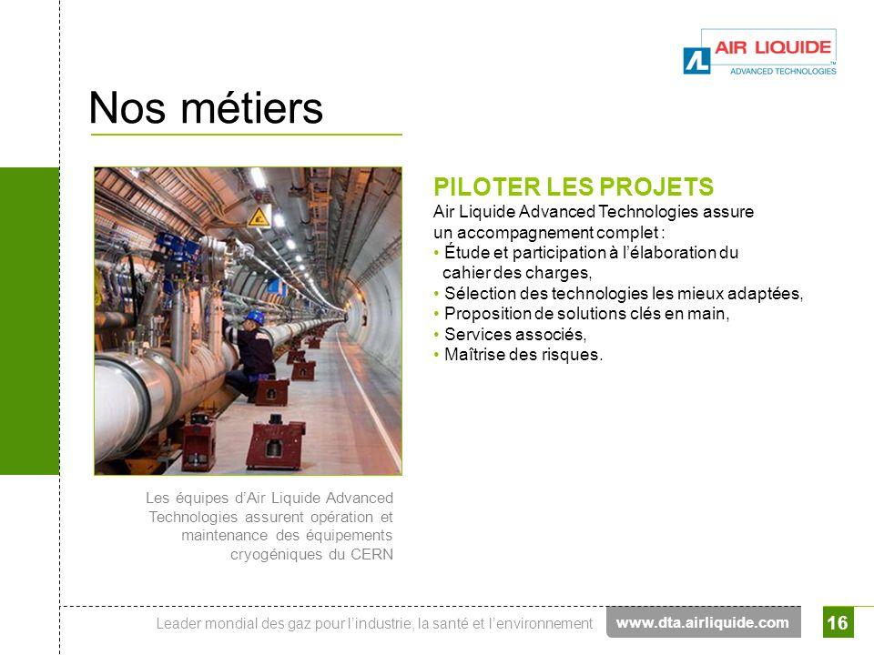 Nos métiers PILOTER LES PROJETS Air Liquide Advanced Technologies assure un accompagnement complet :