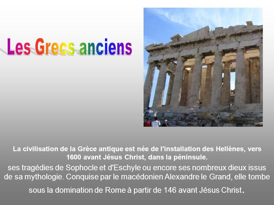 Les Grecs anciens La civilisation de la Grèce antique est née de l installation des Hellènes, vers 1600 avant Jésus Christ, dans la péninsule.