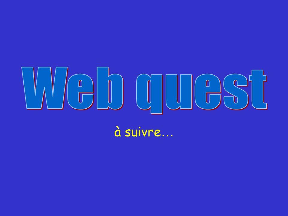 Web quest à suivre…