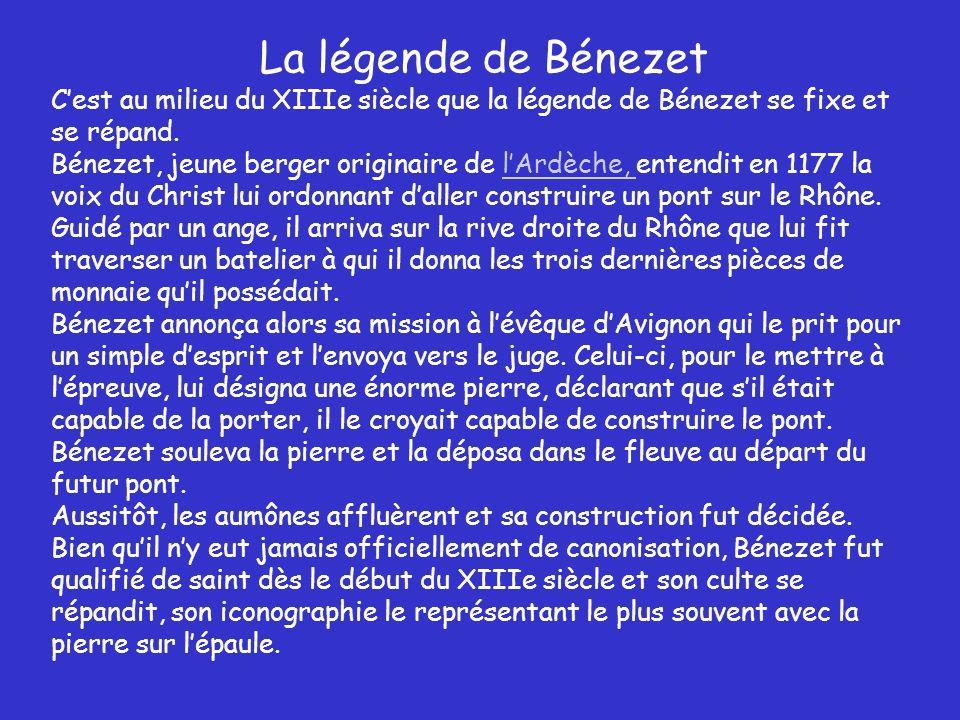 La légende de Bénezet C'est au milieu du XIIIe siècle que la légende de Bénezet se fixe et se répand.