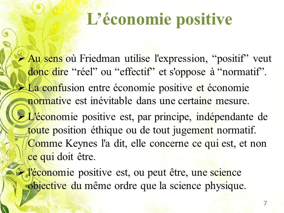 L'économie positive Au sens où Friedman utilise l expression, positif veut donc dire réel ou effectif et s oppose à normatif .