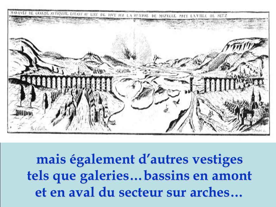 mais également d'autres vestiges tels que galeries…bassins en amont et en aval du secteur sur arches…