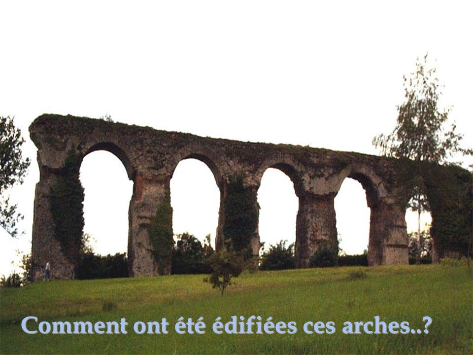 Comment ont été édifiées ces arches..
