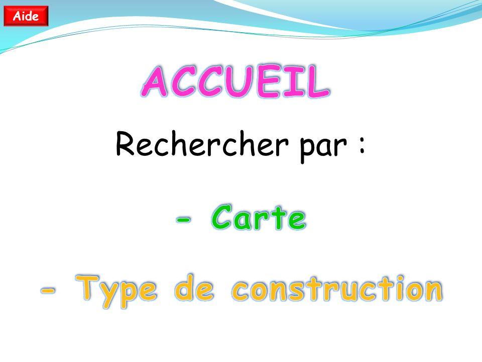 ACCUEIL Rechercher par : - Carte - Type de construction Aide