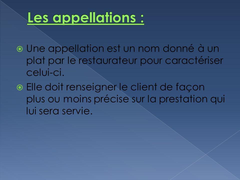 Les appellations : Une appellation est un nom donné à un plat par le restaurateur pour caractériser celui-ci.