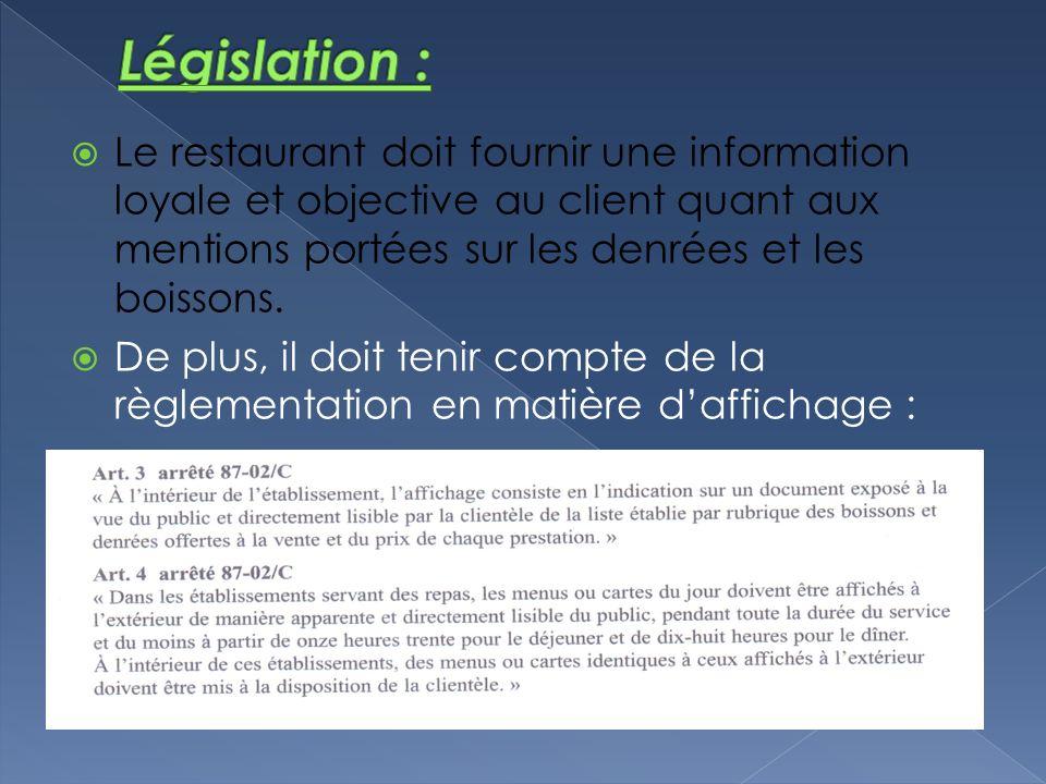 Législation : Le restaurant doit fournir une information loyale et objective au client quant aux mentions portées sur les denrées et les boissons.