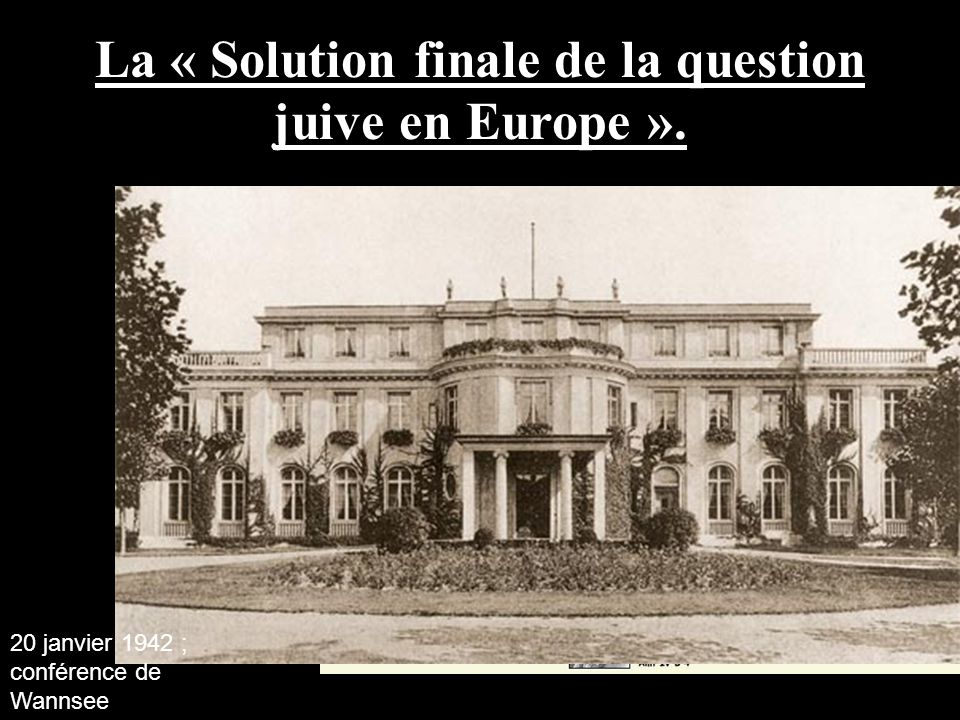 La « Solution finale de la question juive en Europe ».