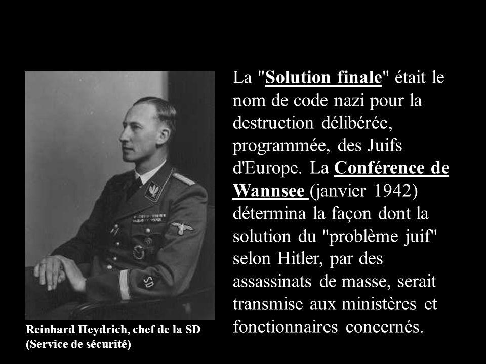 La Solution finale était le nom de code nazi pour la destruction délibérée, programmée, des Juifs d Europe. La Conférence de Wannsee (janvier 1942) détermina la façon dont la solution du problème juif selon Hitler, par des assassinats de masse, serait transmise aux ministères et fonctionnaires concernés.