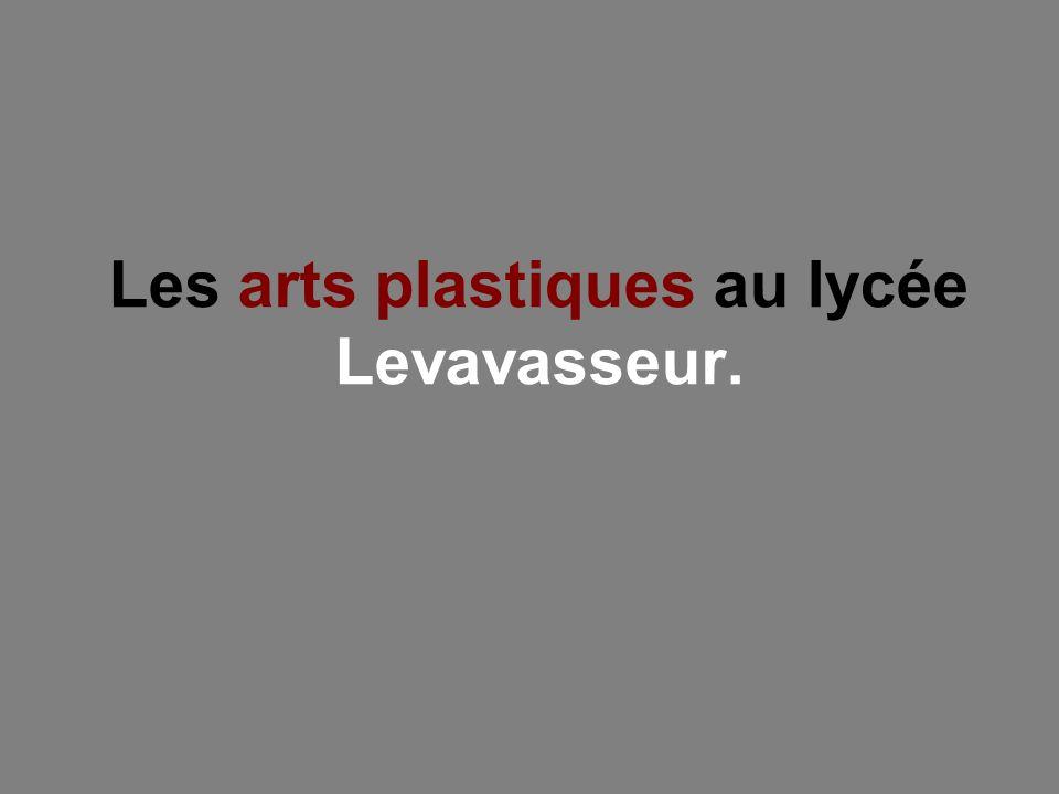 Les arts plastiques au lycée Levavasseur.