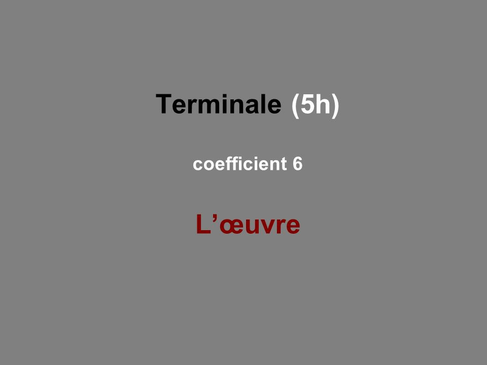 Terminale (5h) coefficient 6 L'œuvre