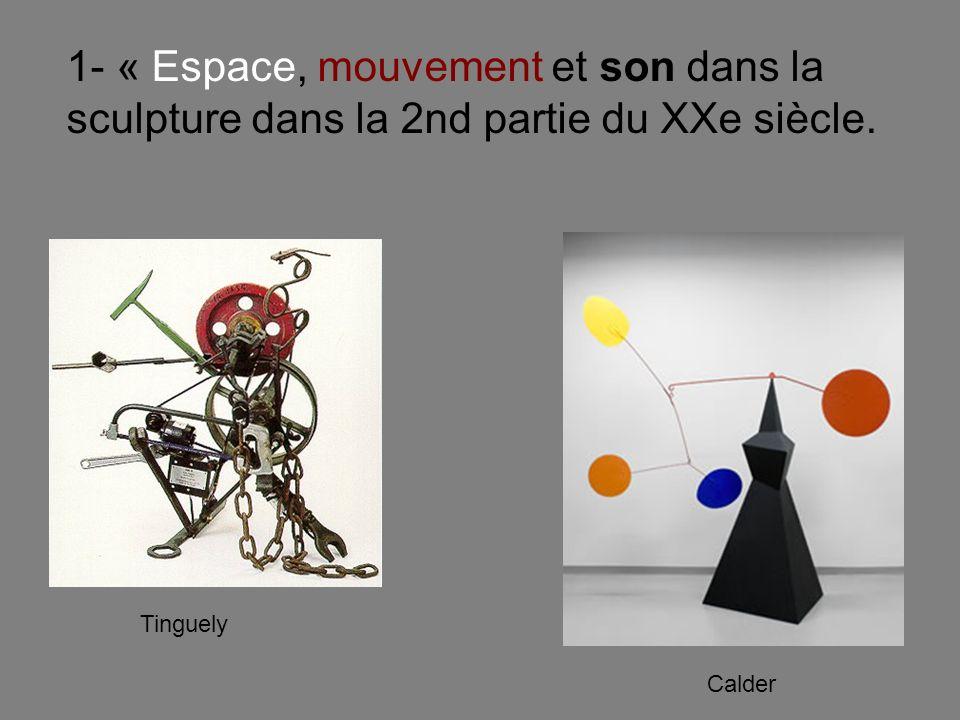 1- « Espace, mouvement et son dans la sculpture dans la 2nd partie du XXe siècle.