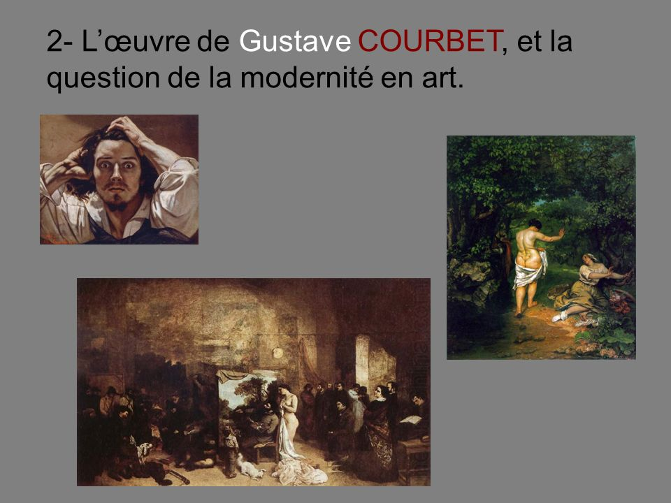 2- L'œuvre de Gustave COURBET, et la question de la modernité en art.