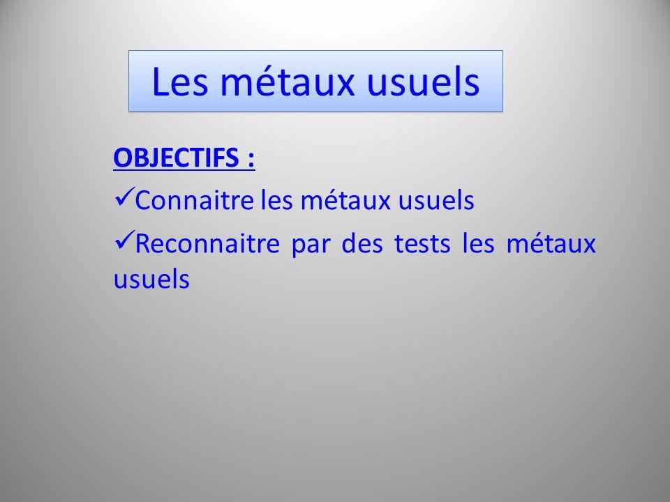 Les métaux usuels OBJECTIFS : Connaitre les métaux usuels