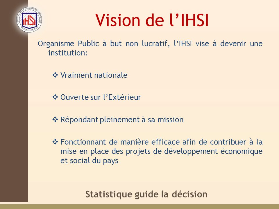 Vision de l'IHSI Organisme Public à but non lucratif, l'IHSI vise à devenir une institution: Vraiment nationale.