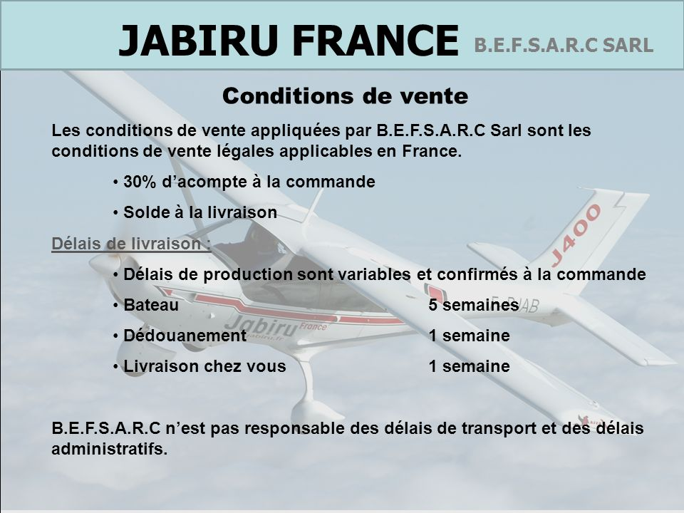 Conditions de venteLes conditions de vente appliquées par B.E.F.S.A.R.C Sarl sont les conditions de vente légales applicables en France.