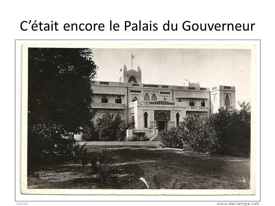 C'était encore le Palais du Gouverneur