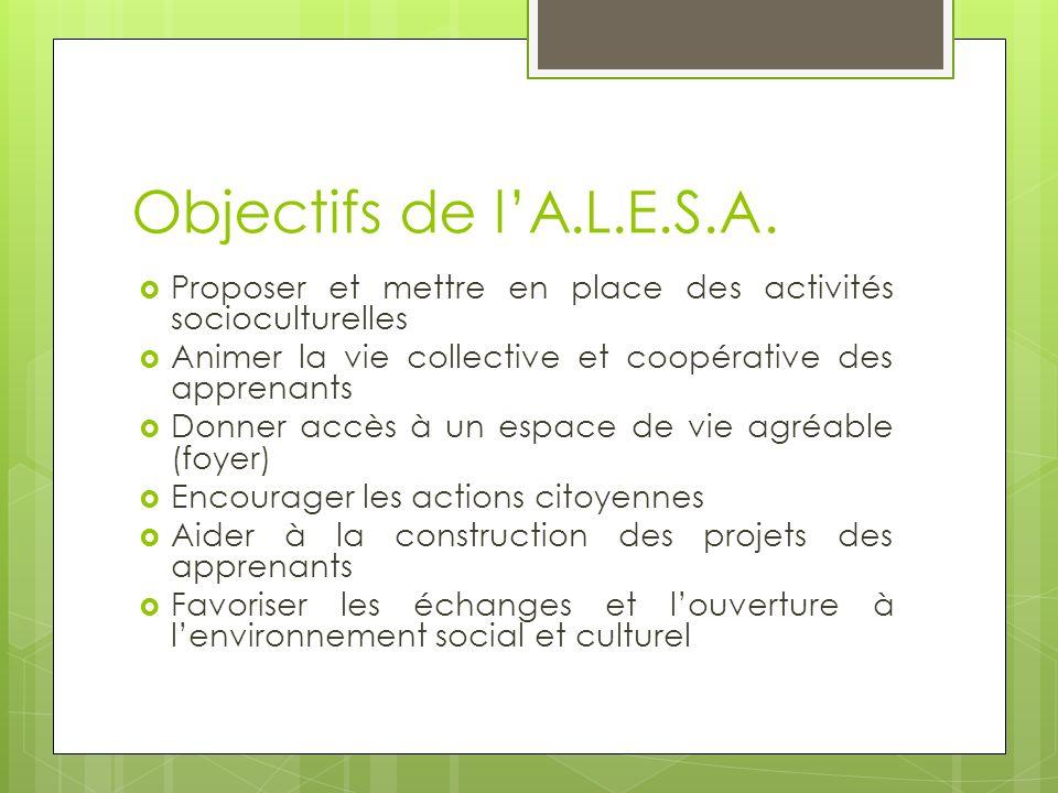 Objectifs de l'A.L.E.S.A. Proposer et mettre en place des activités socioculturelles. Animer la vie collective et coopérative des apprenants.