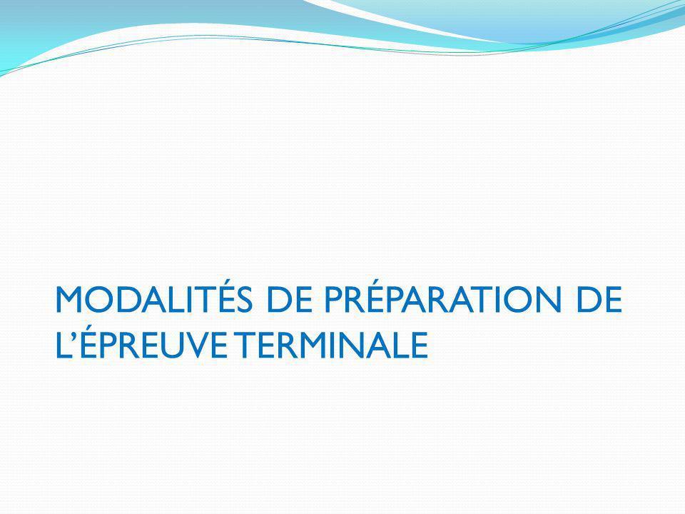MODALITÉS DE PRÉPARATION DE L'ÉPREUVE TERMINALE