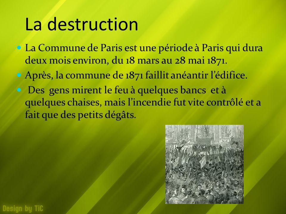 La destruction La Commune de Paris est une période à Paris qui dura deux mois environ, du 18 mars au 28 mai 1871.