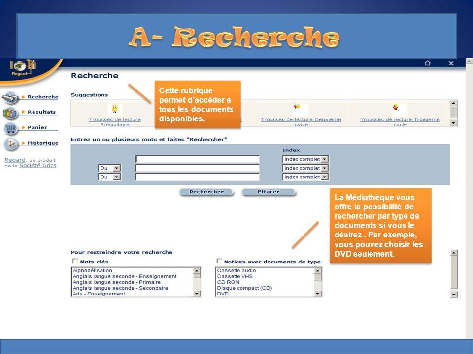 A- Recherche Cette rubrique permet d'accéder à tous les documents disponibles.