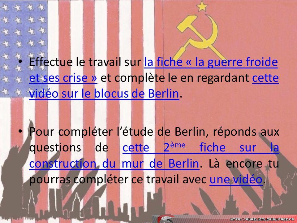 Effectue le travail sur la fiche « la guerre froide et ses crise » et complète le en regardant cette vidéo sur le blocus de Berlin.