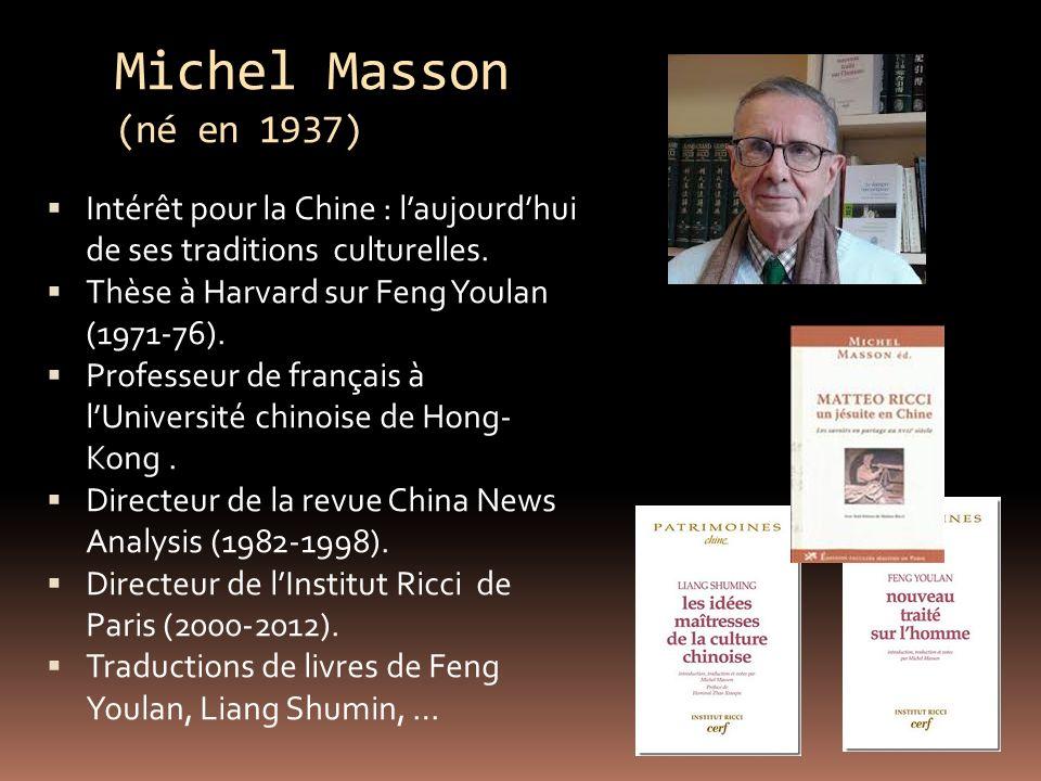 Michel Masson (né en 1937) Intérêt pour la Chine : l'aujourd'hui de ses traditions culturelles. Thèse à Harvard sur Feng Youlan (1971-76).