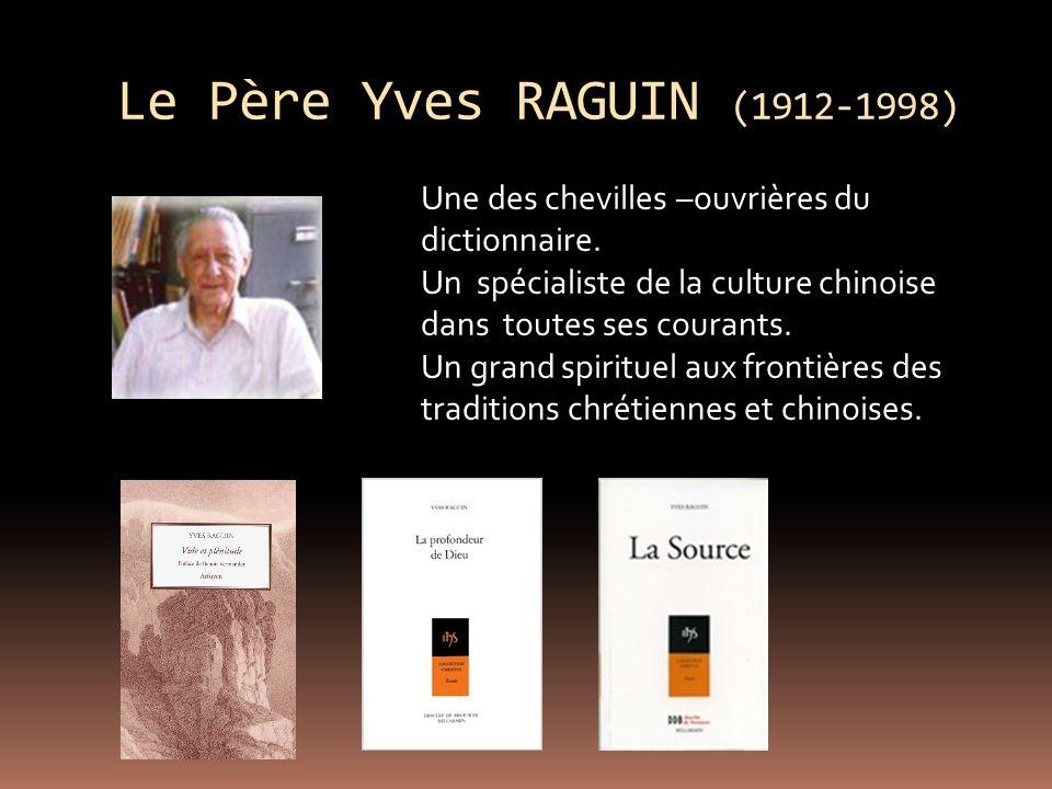 Le Père Yves RAGUIN (1912-1998) Une des chevilles –ouvrières du dictionnaire. Un spécialiste de la culture chinoise dans toutes ses courants.