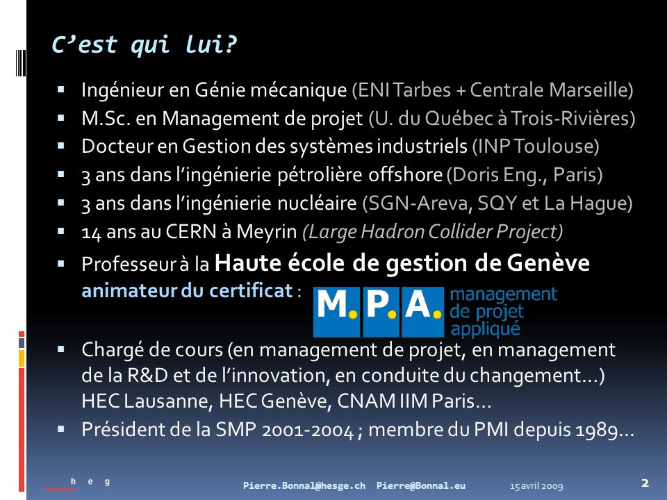 C'est qui lui Ingénieur en Génie mécanique (ENI Tarbes + Centrale Marseille) M.Sc. en Management de projet (U. du Québec à Trois-Rivières)