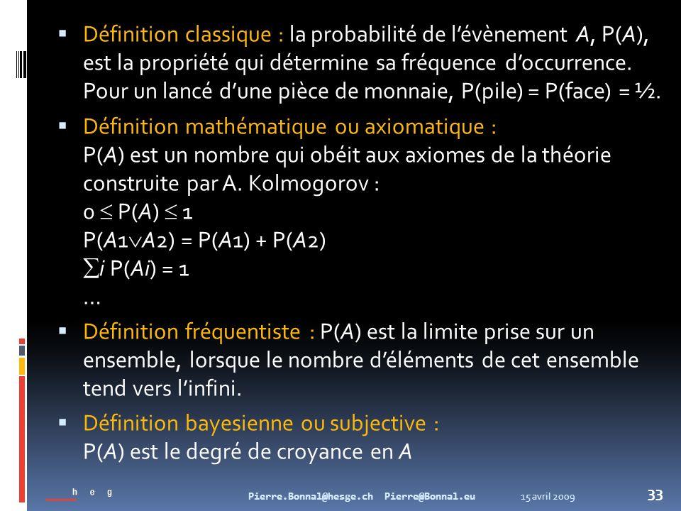 Définition classique : la probabilité de l'évènement A, P(A), est la propriété qui détermine sa fréquence d'occurrence. Pour un lancé d'une pièce de monnaie, P(pile) = P(face) = ½.