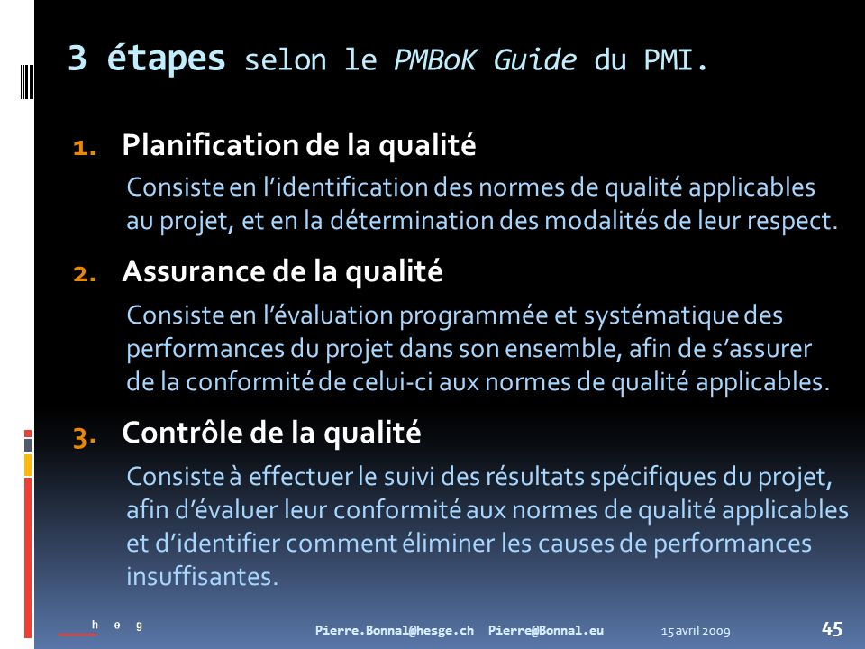 3 étapes selon le PMBoK Guide du PMI.