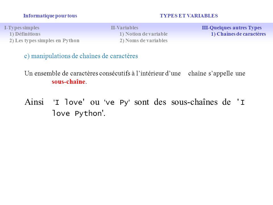 Ainsi I love ou ve Py sont des sous-chaînes de I love Python .