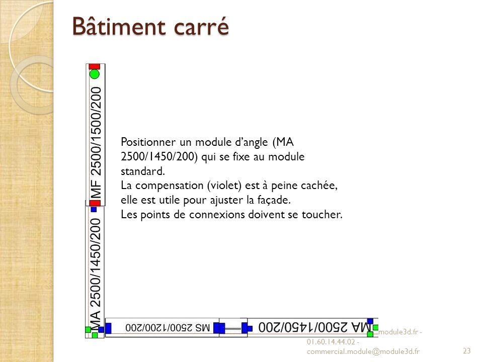 Bâtiment carré Positionner un module d'angle (MA 2500/1450/200) qui se fixe au module standard.