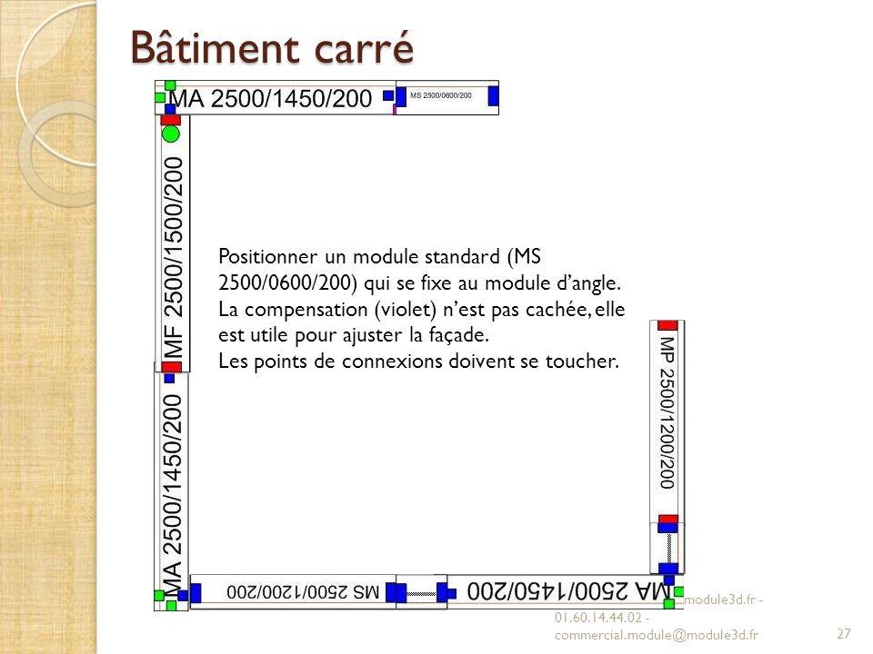 Bâtiment carré Positionner un module standard (MS 2500/0600/200) qui se fixe au module d'angle.