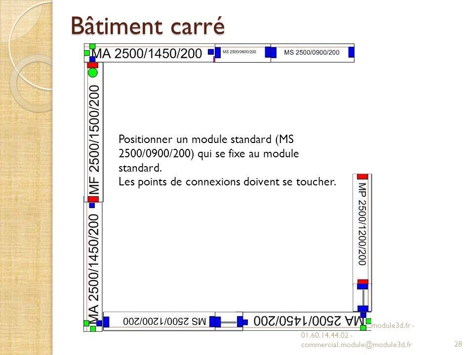 Bâtiment carré Positionner un module standard (MS 2500/0900/200) qui se fixe au module standard. Les points de connexions doivent se toucher.