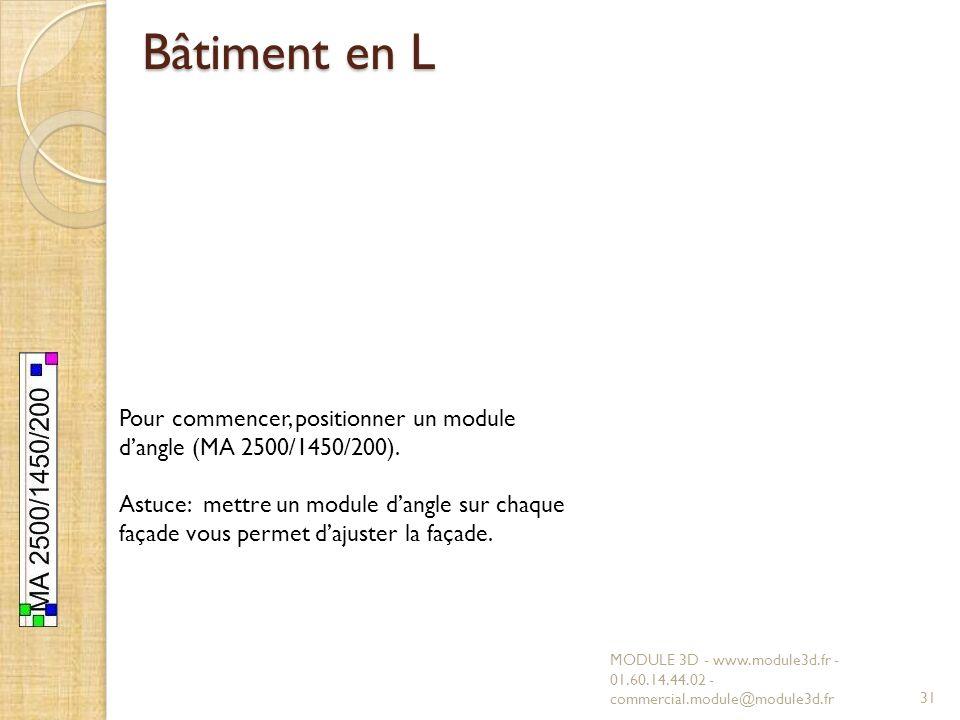 Bâtiment en L Pour commencer, positionner un module d'angle (MA 2500/1450/200).